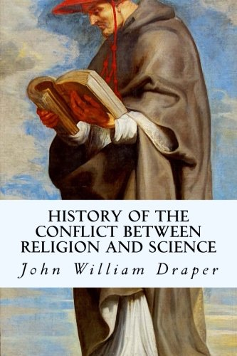 History of the Conflict Between Religion and: John William Draper