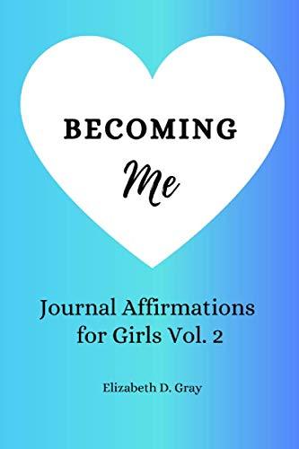 Becoming Me: Journal Affirmations for Girls Vol 2 (Volume 2): Gray, Elizabeth D