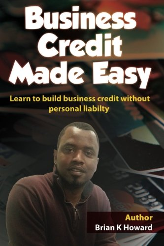 Business Credit Made Easy: Business Credit Made Easy teaches you step by step how to build a solid ...