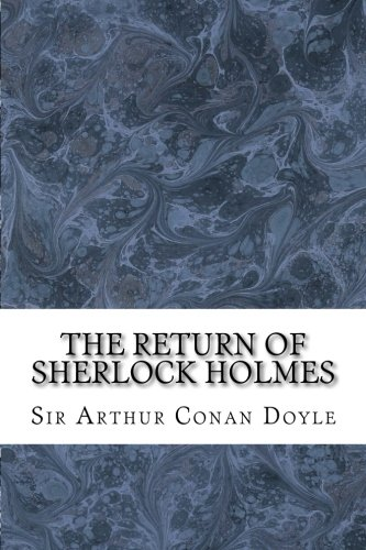 9781508603641: The Return Of Sherlock Holmes: (Sir Arthur Conan Doyle Classics Collection) (Sherlock Holmes Series) (Volume 6)