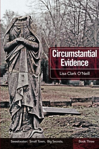 Circumstantial Evidence (The Sweetwater Trilogy) (Volume 3): Clark O'Neill, Lisa