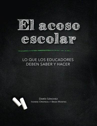 9781508606772: El Acoso Escolar - Bullying: Lo que los educadores deben saber y hacer (Investigación y desarrollo para la prevención del acoso escolar - Bullying) (Volume 1) (Spanish Edition)