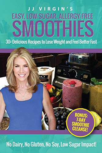 9781508607427: JJ Virgin's Easy, Low-Sugar, Allergy-Free Smoothies: 30+ Delicious Recipes to Lose Weight and Feel Better Fast