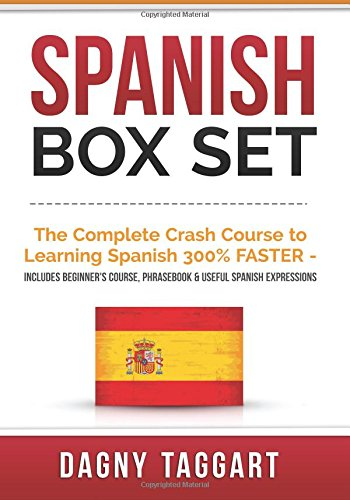9781508607533: Spanish: Box Set - The Complete Crash Course to Learning Spanish 300% FASTER - Includes Beginner's Course, Phrasebook & Useful Spanish Expressions