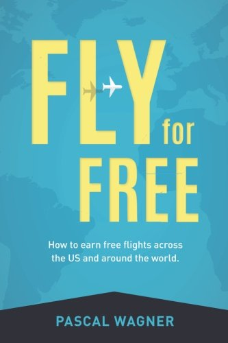 9781508607632: Fly For Free: How To Earn Free Flights Across The US And Around The World