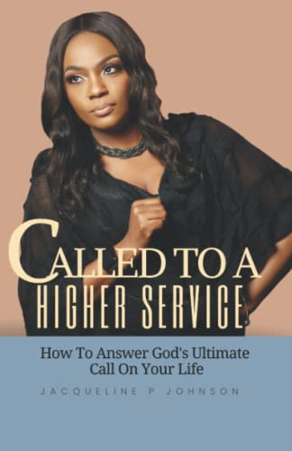 9781508608653: Called to a Higher Service: How to Answer God's Ultimate Call on Your Life