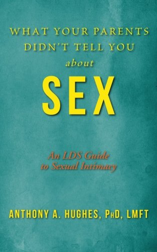 9781508608875: What Your Parents Didn't Tell You about Sex: An LDS Guide to Sexual Intimacy