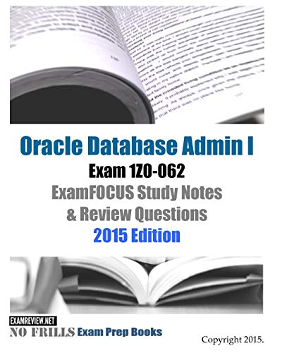 9781508615941: Oracle Database Admin I Exam 1Z0-062 ExamFOCUS Study Notes & Review Questions: 2015 Edition