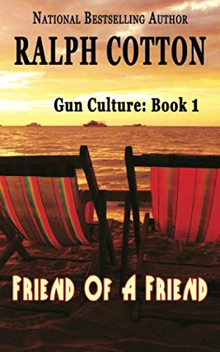 Friend Of A Friend (The Gun Culture Series) (Volume 1): Ralph Cotton