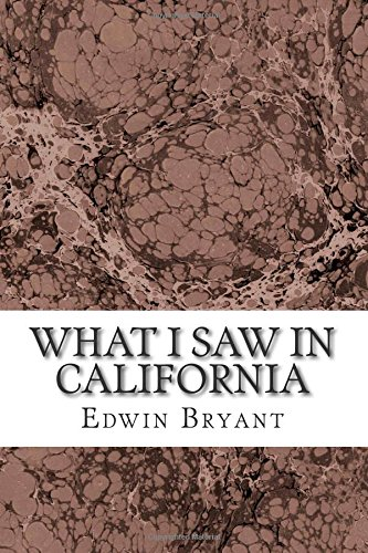 9781508616795: What I Saw In California: (Edwin Bryant Classics Collection)