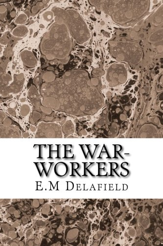 9781508616863: The War-Workers: (E.M Delafield Classics Collection)
