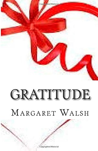 Gratitude: The miracle of happiness: Walsh, Margaret