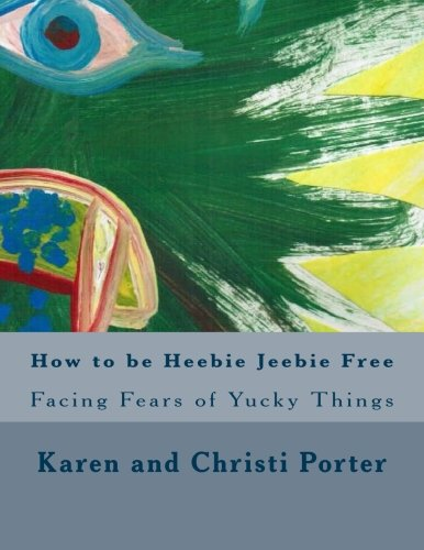 9781508618904: How to be Heebie Jeebie Free: A guide to help children and adults cope with fear, disgust, and gross things (Emotatudes) (Volume 2)