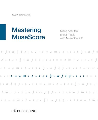 Mastering Musescore: Make Beautiful Sheet Music with: Sabatella, Marc