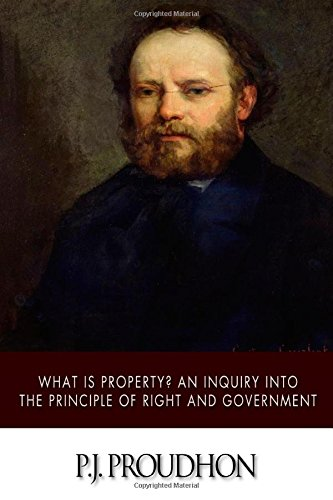 9781508623748: What Is Property? An Inquiry into the Principle of Right and Government