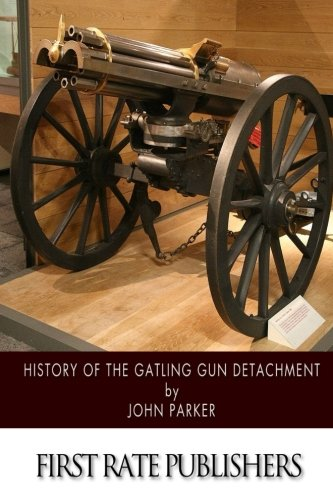 9781508625629: History of the Gatling Gun Detachment