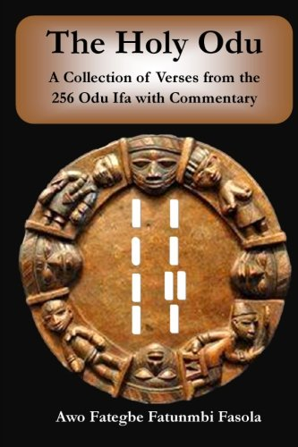 The Holy Odu: A Collection of verses from the 256 Ifa Odu with Commentary: Fasola, Awo Fategbe ...