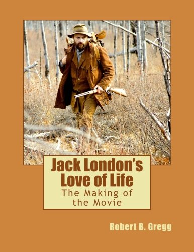 9781508636281: Jack London's Love of Life: The Making of the Movie.