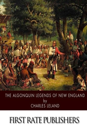 The Algonquin Legends of New England: Charles Leland