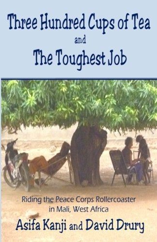 9781508638469: Three Hundred Cups of Tea and The Toughest Job: Riding the Peace Corps Rollercoaster in Mali, West Africa