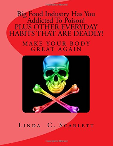 9781508638728: Big Food Industry Has You Addicted To Poison!: Plus...Other Every Day Habits that are DEADLY!
