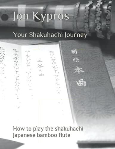 Your Shakuhachi Journey: How to Play the: Kypros, Jon