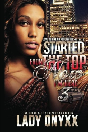Started From The Top Now I'm Here 3: An Urban Tale Of Riches To Rags (Volume 3): Onyxx, Lady