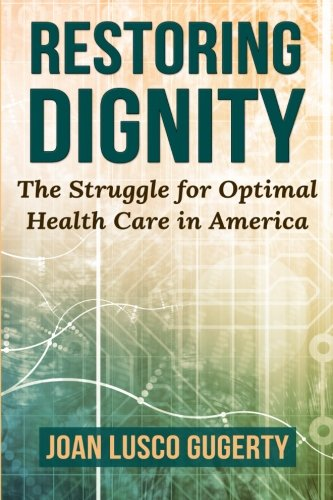 9781508647355: Restoring Dignity: The Struggle for Optimal Health Care in America