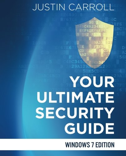 Your Ultimate Security Guide: Windows 7 Edition: Carroll, Justin