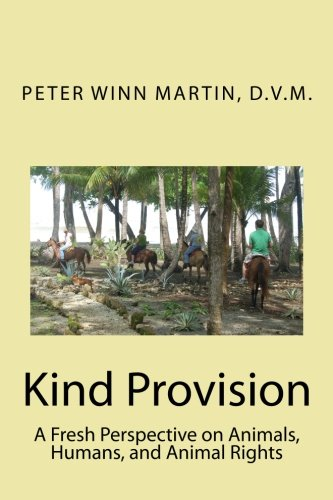 9781508648246: Kind Provision: A Fresh Perspective on Animals, Humans, and Animal Rights