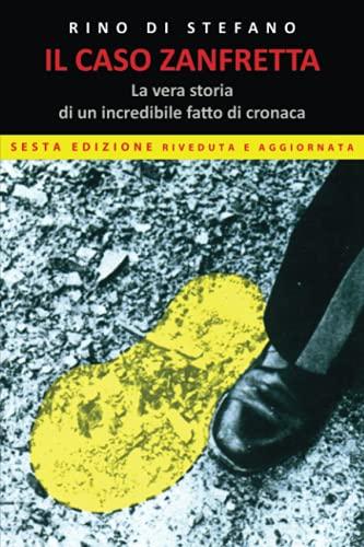 9781508650010: Il Caso Zanfretta: La Vera Storia Di Un Incredibile Fatto Di Cronaca. Sesta Edizione