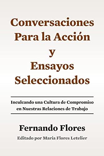 9781508651888: Conversaciones Para La Accion y Ensayos Seleccionados: Inculcando Una Cultura de Compromiso en Nuestras Relaciones de Trabajo (Spanish Edition)