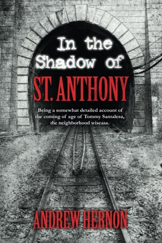 9781508651895: In the Shadow of St. Anthony: Being a somewhat detailed account of the coming of age of Tommy Santalesa, the neighborhood wiseass.