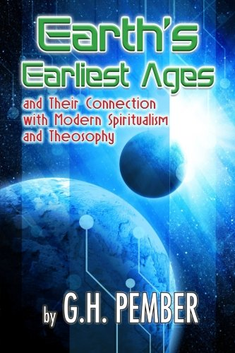 9781508656098: Earth's Earliest Ages: and their Connection with Modern Spiritualism and Theosophy
