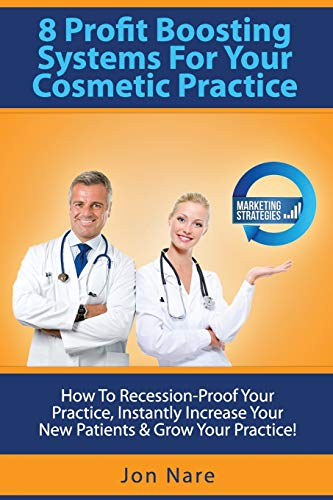 9781508656234: 8 Profit Boosting Systems For Your Cosmetic Practice: How To Recession-Proof Your Practice, Instantly Increase Your New Patients & Grow Your Practice