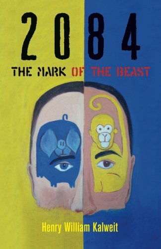 2084 The Mark of the Beast: Henry William Kalweit
