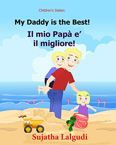 Children's book in Italian: My Daddy is the best. Il mio Papa e il migliore: Childrens Italian...