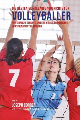 9781508661269: Die besten Muskelaufbaugerichte fur Volleyballer: Proteinreiche Gerichte, um deine Starke, Schnelligkeit und Sprungkraft zu steigern