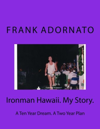9781508667117: Ironman Hawaii. My Story.: A Ten Year Dream. A Two Year Plan