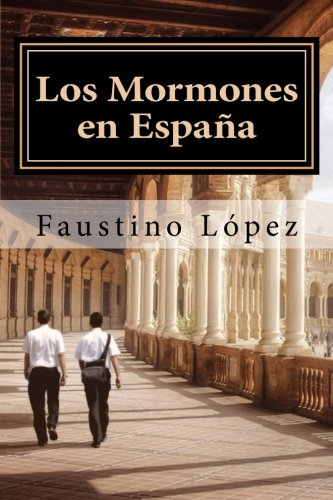 9781508667315: Los Mormones en España: La Iglesia de Jesucristo de los Santos de los Ultimos Dias: Implantacion, desarrollo en Espana y estudio comparativo con otros paises europeos (Spanish Edition)