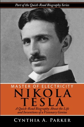 Master of Electricity - Nikola Tesla: A Quick-Read Biography About the Life and Inventions of a ...