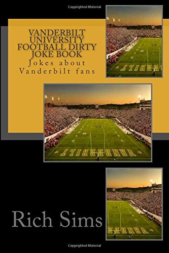 9781508670209: Vanderbilt University Football Dirty Joke Book: Jokes about Vanderbilt fans (Football Joke Books)