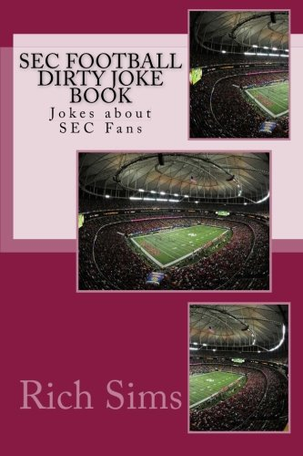 9781508670346: SEC Football Dirty Joke Book: Jokes about SEC Fans (Football Joke Books)
