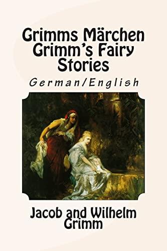 Grimms Märchen / Grimm's Fairy Stories: Bilingual German/English: Jacob Grimm