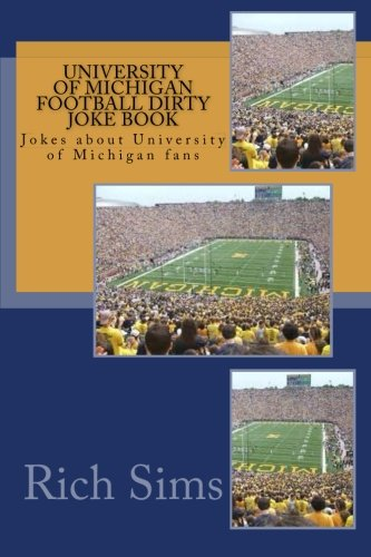 9781508676621: University of Michigan Football Dirty Joke Book: Jokes about University of Michigan fans (Football Joke Books)