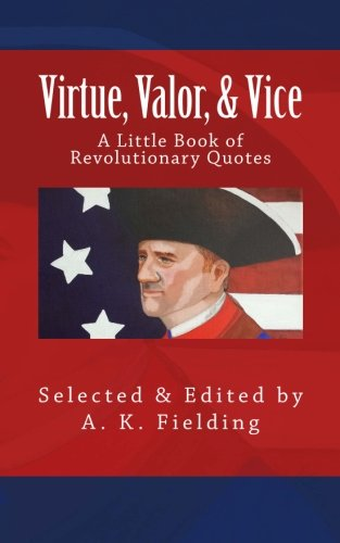 9781508677666: A Little Book of Revolutionary Quotes: Virtue, Valor, & Vice (Volume 3)