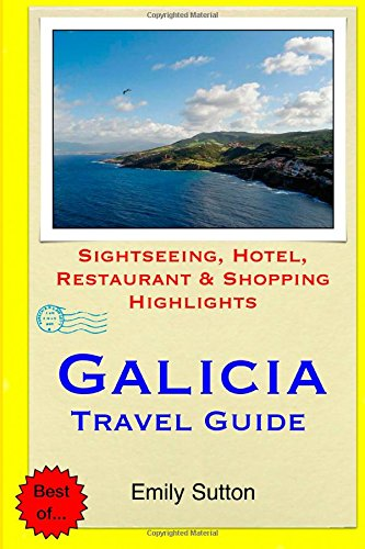 Galicia Travel Guide: Sightseeing, Hotel, Restaurant & Shopping Highlights: Sutton, Emily