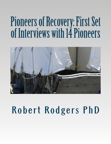 Pioneers of Recovery: First Set of Interviews with 14 Pioneers: Therapies and Treatments that ...
