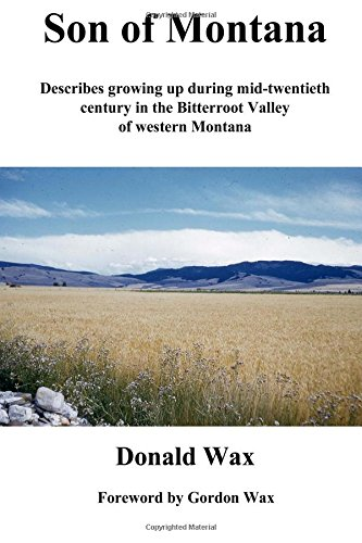 Son of Montana: Describes growing up during mid-twentith century in the Bitterroot Valley of ...