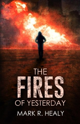 The Fires of Yesterday (The Silent Earth, Book 3) (Volume 3): Healy, Mark R.